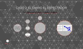 CASO 2: EL DIARIO EL ESPECTADOR