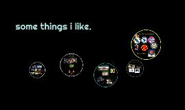 some things i like.