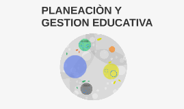 Copy of PLANEACIÒN Y GESTION EDUCATIVA