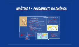 Hipótese 3 - povoamento da américa