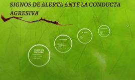 SIGNOS DE ALERTA ANTE LA CONDUCTA AGRESIVA