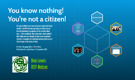 You know nothing! You're not a citizen!