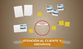 ATENCIÓN AL CLIENTE Y ARCHIVOS