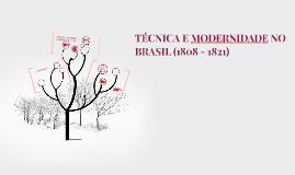 TÉCNICA E MODERNIDADE NO BRASIL (1808 - 1821)