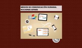 Copy of MEDIOS DE COMUNICACIÓN HUMANA. NOCIONES AFINES