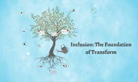Copy of Inclusion: The Foundation of Transform
