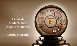 Crise da Modernidade (sujeito moderno) e Poder em Foucault