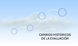 CAMBIOS HISTORICOS DE LA EVALUACION