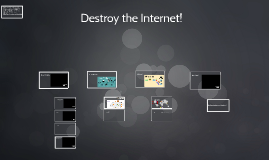 Destroy the Internet!