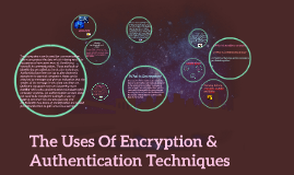 The Uses Of Encryption & Authentication Techniques