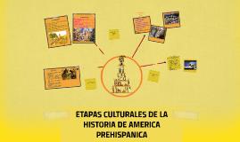 ETAPAS CULTURALES DE LA HISTORIA DE AMERICA PREHISPANICA