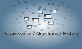 Passive voice / Questions / History