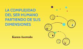 la complejidad del ser humana partiendo de sus dimensiones