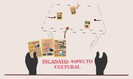 INCANATO: ASPECTO CULTURAL
