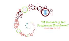 """Copy of """"El Docente y los Programas Escolares"""""""