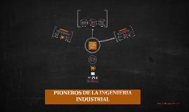 PIONEROS DE LA INGENIERIA INDUSTRIAL