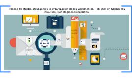 Proceso de Recibo, Despacho y la Organización de los Documen