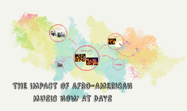 Copy of THE IMPACT OF AFRO-AMERICAN MUSIC NOW AT DAYS