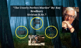 ray bradbury s the utterly perfect murder The following 15-question multiple choice quiz assesses a student's understanding and analysis of the exposition, rising action, climax, falling action, resolution, central conflict, characterization, figurative language, inferences, setting, symbolism, themes, and tone in ray bradbury's short.