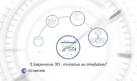 Copy of Copy of L'impression 3D : Révolution?