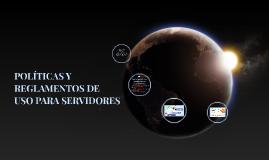 Copy of POLÍTICAS Y REGLAMENTOS DE USO PARA SERVIDORES