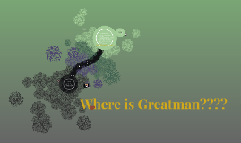Where is Greatman????