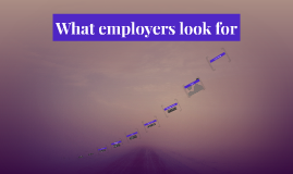 Copy of What employers look for