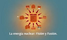 Copy of La energia nuclear: Fisión y Fusión.