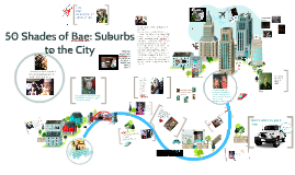 50 Shades of bae: Suburbs to the City