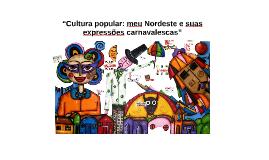 """""""Cultura popular: meu Nordeste e suas expressões carnavalesc"""