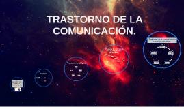 TRASTORNO DE LA COMUNICACIÓN.