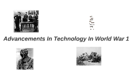 """technology advancements in world war 1 How technology shaped the civil war  the technology of the war rather  of a few plaudits from the world"""" the civil war provided a huge."""