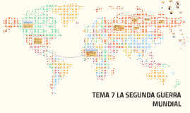 TEMA 7 LA SEGUNDA GUERRA MUNDIAL