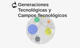 Generaciones Tecnologica y Campos Tecnologicos