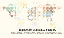 LA CREACIÓN DE UNA GEOCULTURA.