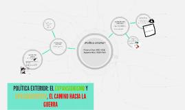 POLÍTICA EXTERIOR: EL EXPANSIONISMO Y APACIGUAMIENTO, EL CAM