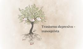 Copy of Trasntorno depresivo -masoquista