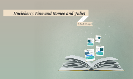 Hucleberry Finn and Romeo and Juliet