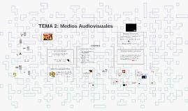 TEMA 2: Medios Audiovisuales