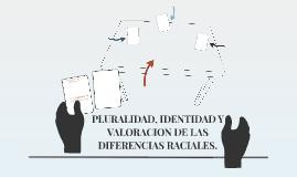 PLURALIDAD, IDENTIDAD Y VALORACION DE LAS DIFERENCIAD RACIAL