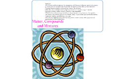 Matter, Compounds and Mixtures
