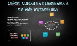¿cÓMO LLEVAR LA DEMOCRACIA A UN PAÍS DICTATORIAL?