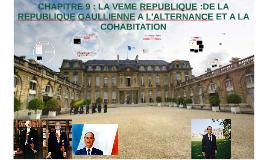 CHAPITRE 9: LA VEME REPUBLIQUE: DE LA REPUBLIQUE GAULLIENNE A L'ALTERNANCE ET A LA COHABITATION