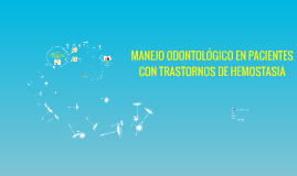 MANEJO ODONTOLÓGICO EN PACIENTES CON TRASTORNOS DE HEMOSTASI