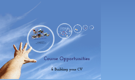 Course Opportunities & Building your CV