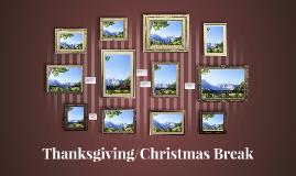 Thanksgiving/Christmas Break
