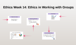 Ethics Week 14: Ethics in Working with Groups