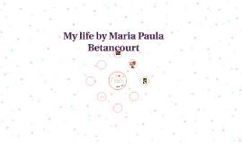 My life by Maria Paula Betancourt