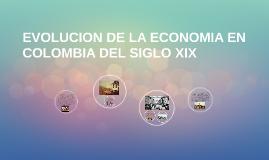 Copy of EVOLUCION DE LA ECONOMIA EN COLOMBIA DEL SIGLO XIX