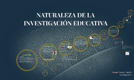 Copy of NATURALEZA DE LA INVESTIGACIÓN EDUCATIVA